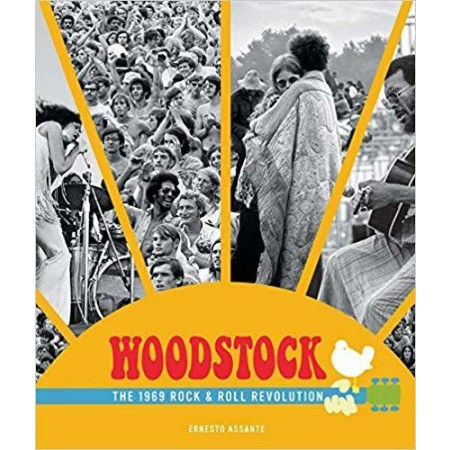 Woodstock the 1969 Rock and Roll Revolution  by Ernesto Assante